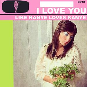 Younis Clare I Love You Like Kanye Loves Kanye Artwork